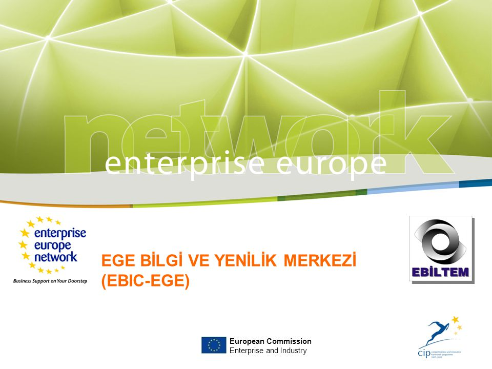 EGE BİLGİ VE YENİLİK MERKEZİ (EBIC-EGE) European Commission Enterprise and Industry