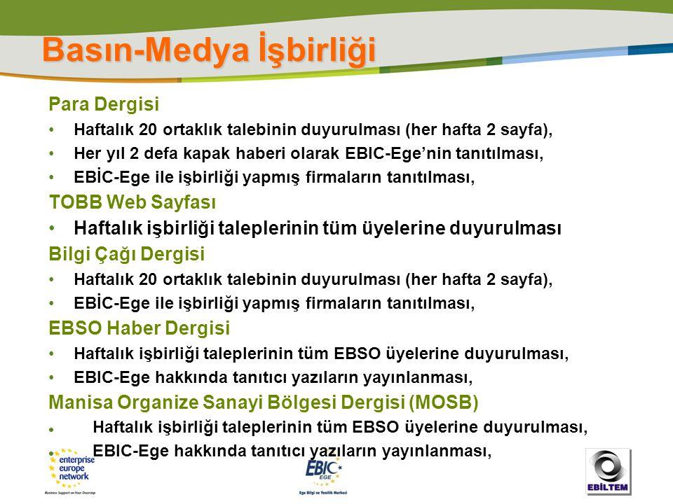 Basın-Medya İşbirliği Para Dergisi •Haftalık 20 ortaklık talebinin duyurulması (her hafta 2 sayfa), •Her yıl 2 defa kapak haberi olarak EBIC-Ege'nin t