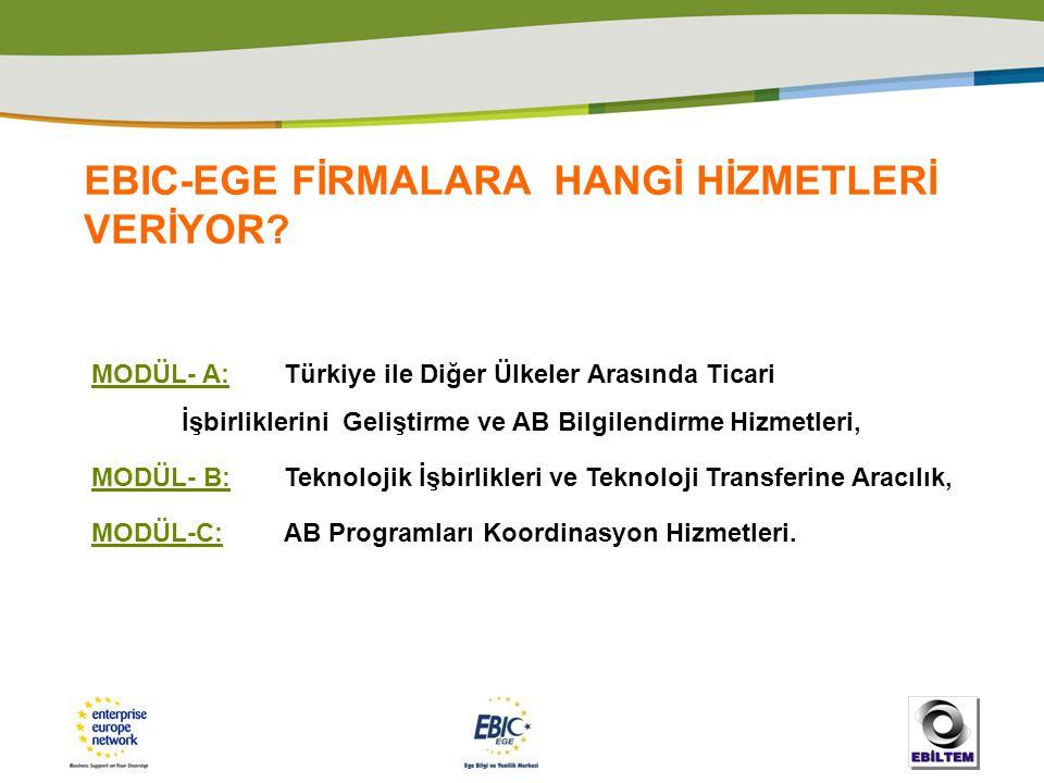 EBIC-EGE FİRMALARA HANGİ HİZMETLERİ VERİYOR? MODÜL- A: Türkiye ile Diğer Ülkeler Arasında Ticari İşbirliklerini Geliştirme ve AB Bilgilendirme Hizmetl