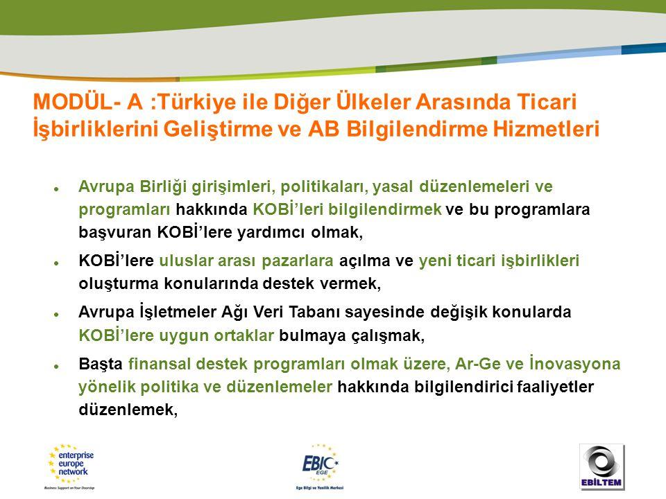 MODÜL- A:Türkiye ile Diğer Ülkeler Arasında Ticari İşbirliklerini Geliştirme ve AB Bilgilendirme Hizmetleri  Avrupa Birliği girişimleri, politikaları