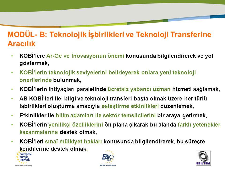 MODÜL- B: Teknolojik İşbirlikleri ve Teknoloji Transferine Aracılık •KOBİ'lere Ar-Ge ve İnovasyonun önemi konusunda bilgilendirerek ve yol göstermek,