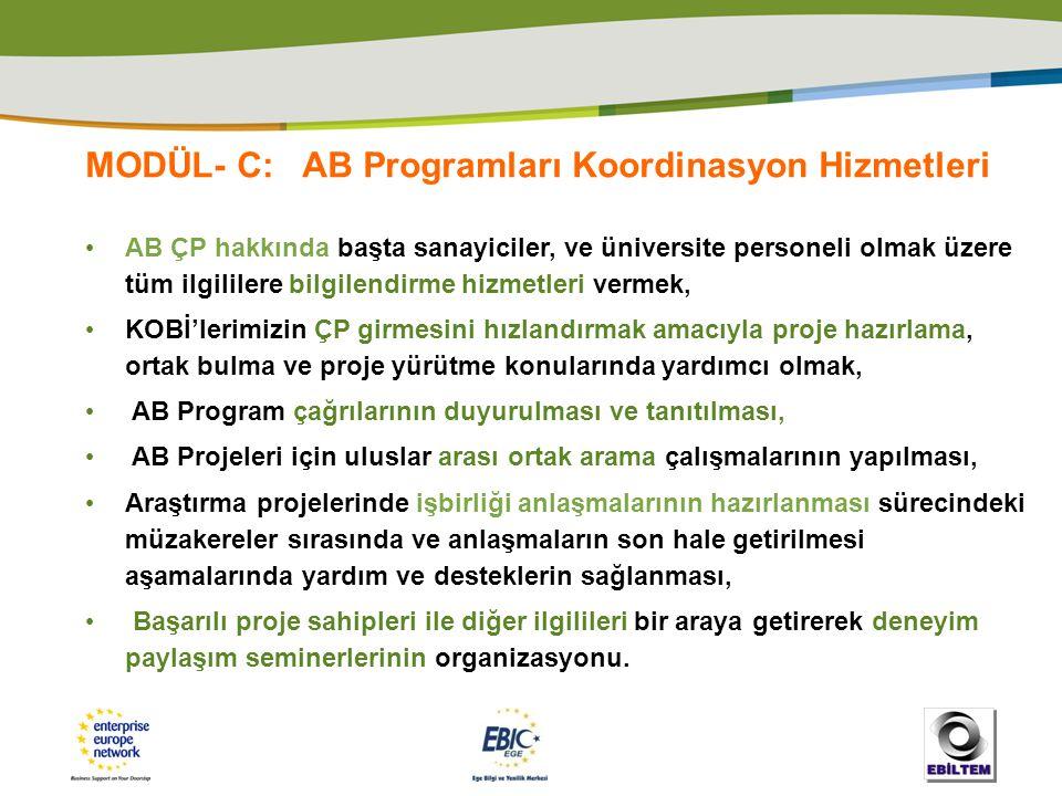 MODÜL- C: AB Programları Koordinasyon Hizmetleri • AB ÇP hakkında başta sanayiciler, ve üniversite personeli olmak üzere tüm ilgililere bilgilendirme