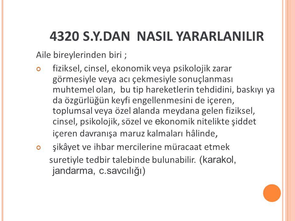 4320 S.Y.DAN NASIL YARARLANILIR Aile bireylerinden biri ; fiziksel, cinsel, ekonomik veya psikolojik zarar görmesiyle veya acı çekmesiyle sonuçlanması