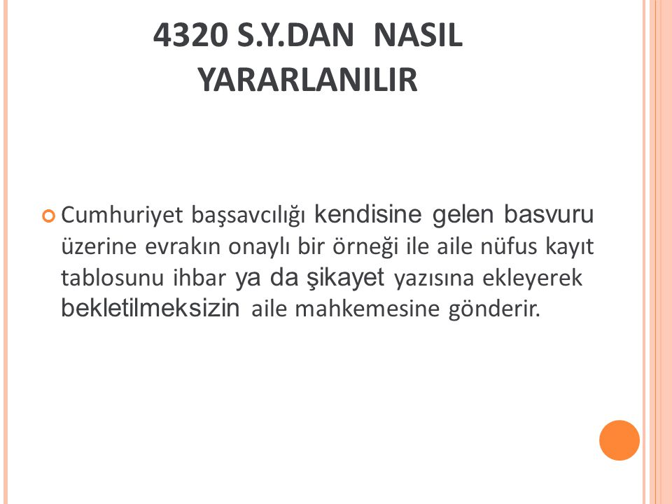 4320 S.Y.DAN NASIL YARARLANILIR Cumhuriyet başsavcılığı kendisine gelen basvuru üzerine evrakın onaylı bir örneği ile aile nüfus kayıt tablosunu ihbar