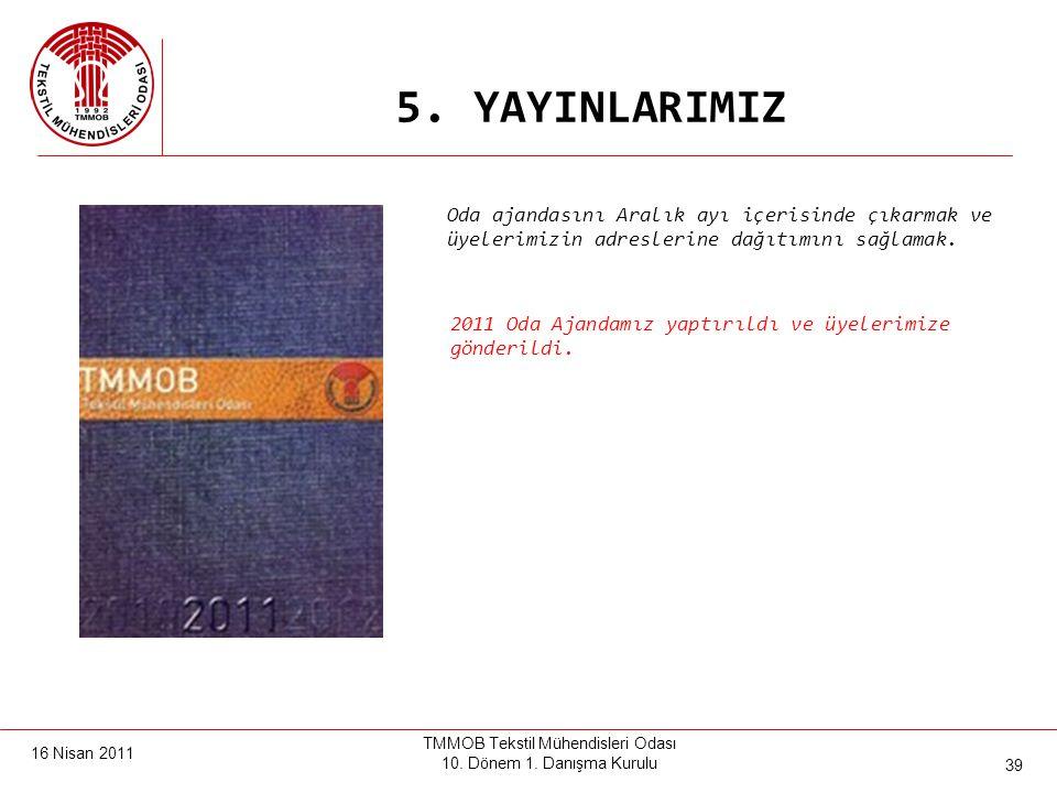 16 Nisan 2011 TMMOB Tekstil Mühendisleri Odası 10. Dönem 1. Danışma Kurulu 38 5. YAYINLARIMIZ 1.Öğrenci Kurultay'ındaki sunuşları ve Sonuç Bildirgesi'