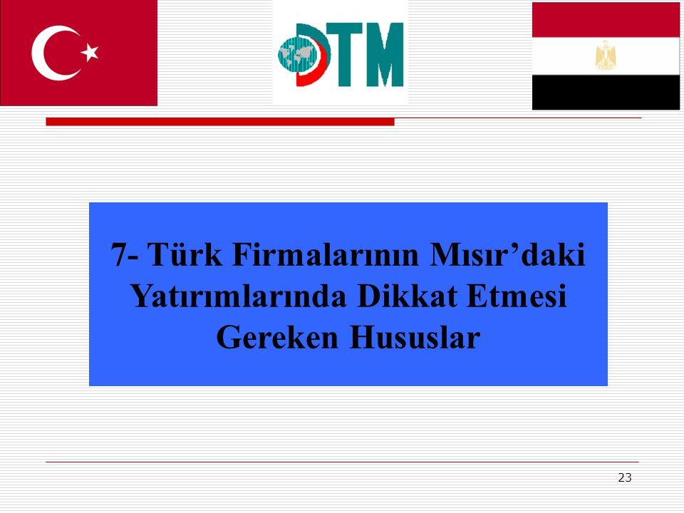 23 7- Türk Firmalarının Mısır'daki Yatırımlarında Dikkat Etmesi Gereken Hususlar