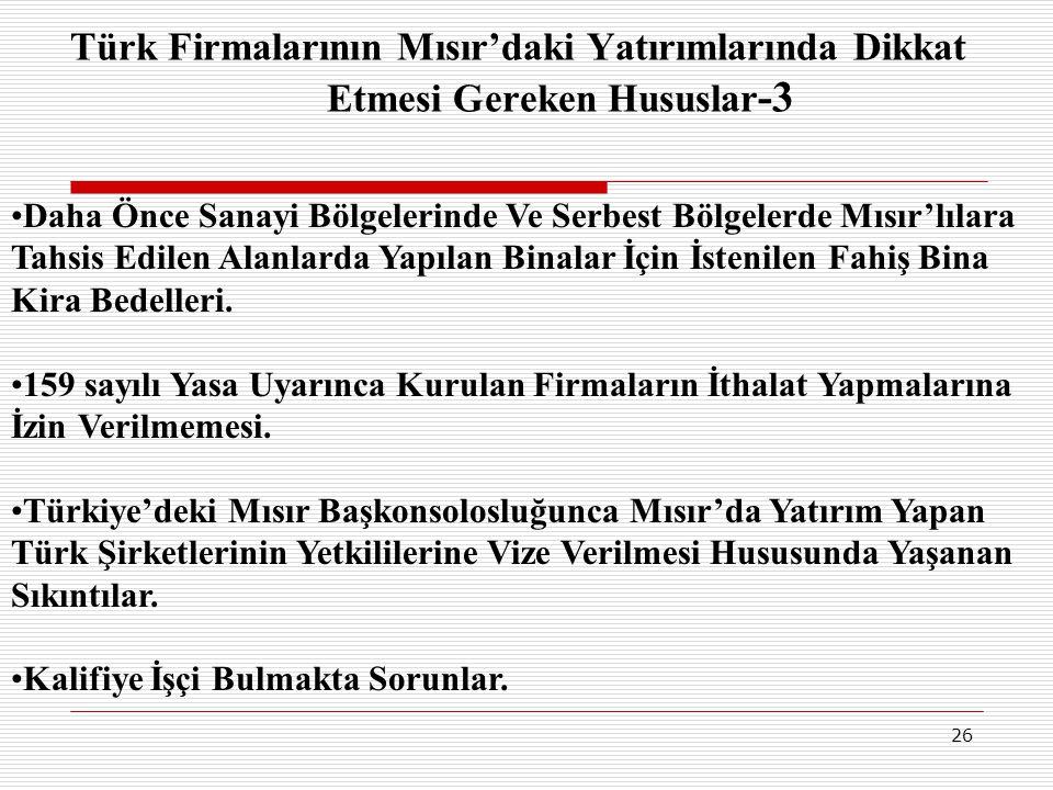 26 Türk Firmalarının Mısır'daki Yatırımlarında Dikkat Etmesi Gereken Hususlar -3 •Daha Önce Sanayi Bölgelerinde Ve Serbest Bölgelerde Mısır'lılara Tah