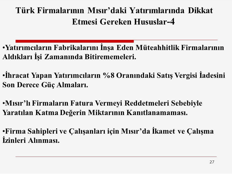 27 Türk Firmalarının Mısır'daki Yatırımlarında Dikkat Etmesi Gereken Hususlar -4 •Yatırımcıların Fabrikalarını İnşa Eden Müteahhitlik Firmalarının Ald