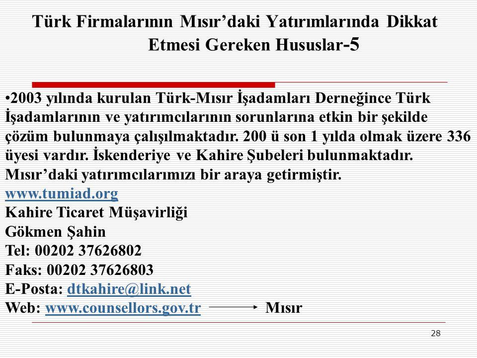 28 Türk Firmalarının Mısır'daki Yatırımlarında Dikkat Etmesi Gereken Hususlar -5 •2003 yılında kurulan Türk-Mısır İşadamları Derneğince Türk İşadamlar