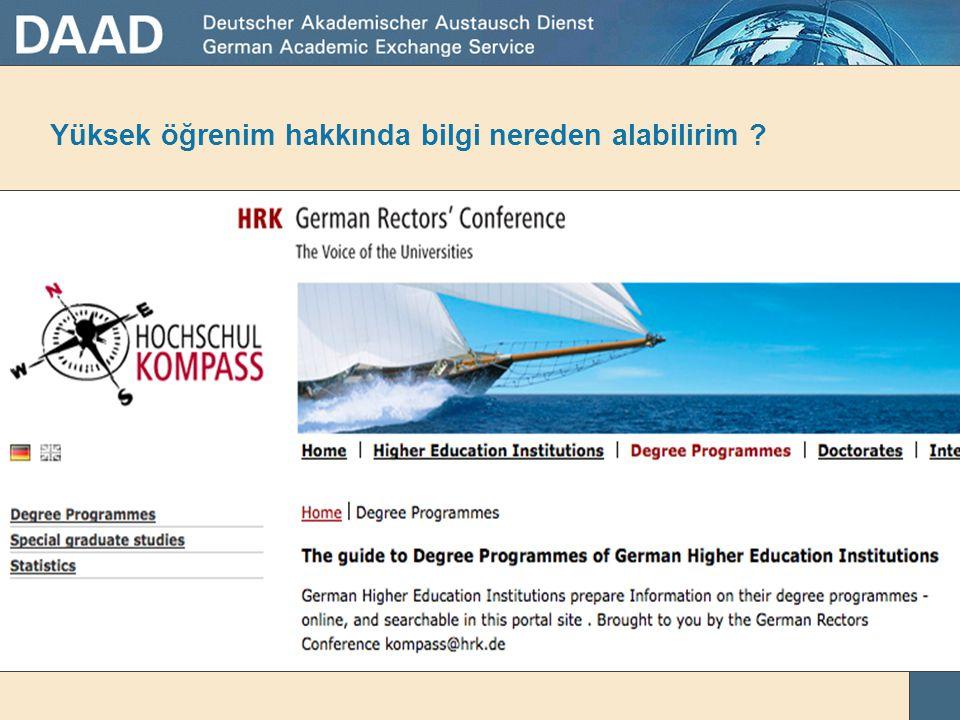 Yüksek öğrenim hakkında bilgi nereden alabilirim ? http://www.hochschulkompass.de Almanya'daki Üniversiteler ve bölümlerin listesi http://www.campus-g