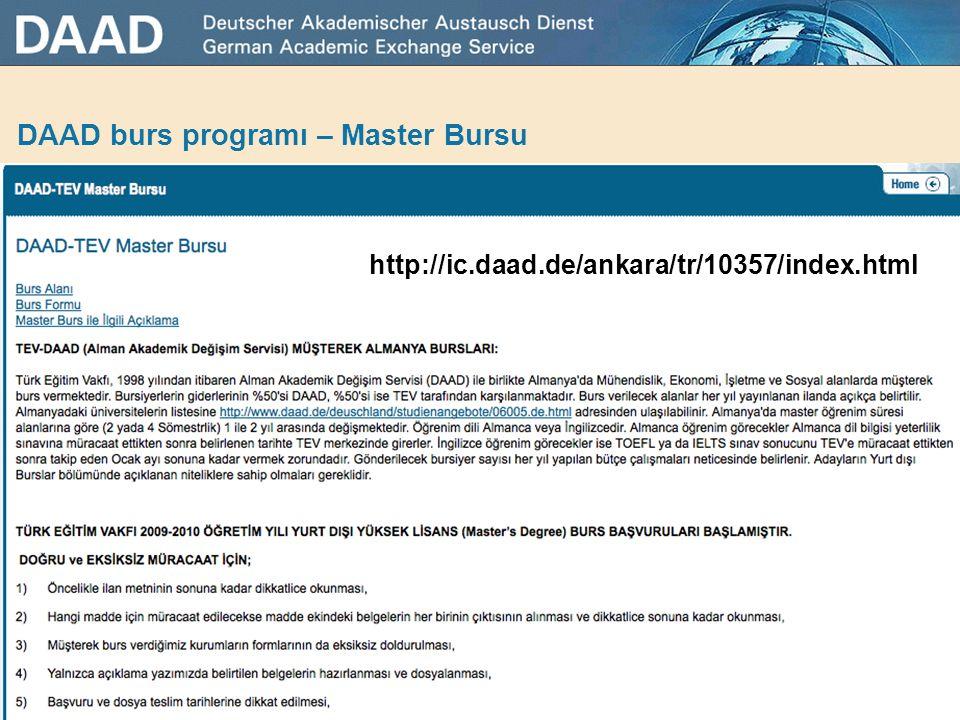 DAAD burs programı – Master Bursu  Lisans mezuniyeti olan ögrenciler  DAAD-TEV Yüksek Lisans Bursu  Süre: 10-24 ay  Miktar: 750,00 € (aylik) + yol