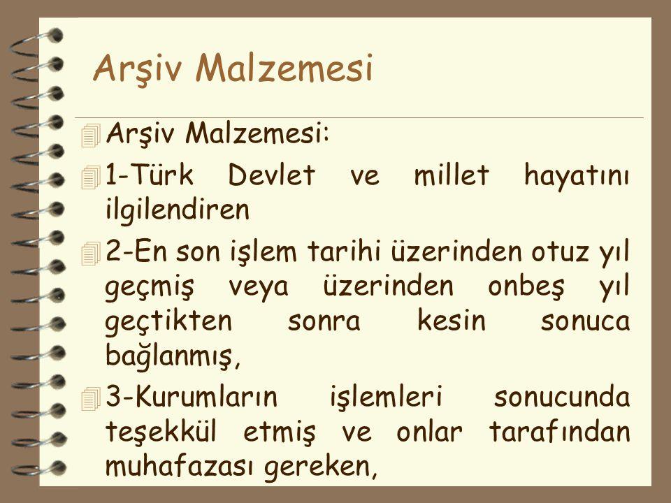 Arşiv Malzemesi 4 Arşiv Malzemesi: 4 1-Türk Devlet ve millet hayatını ilgilendiren 4 2-En son işlem tarihi üzerinden otuz yıl geçmiş veya üzerinden on