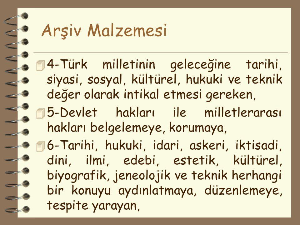 Arşiv Malzemesi 4 4-Türk milletinin geleceğine tarihi, siyasi, sosyal, kültürel, hukuki ve teknik değer olarak intikal etmesi gereken, 4 5-Devlet hakl