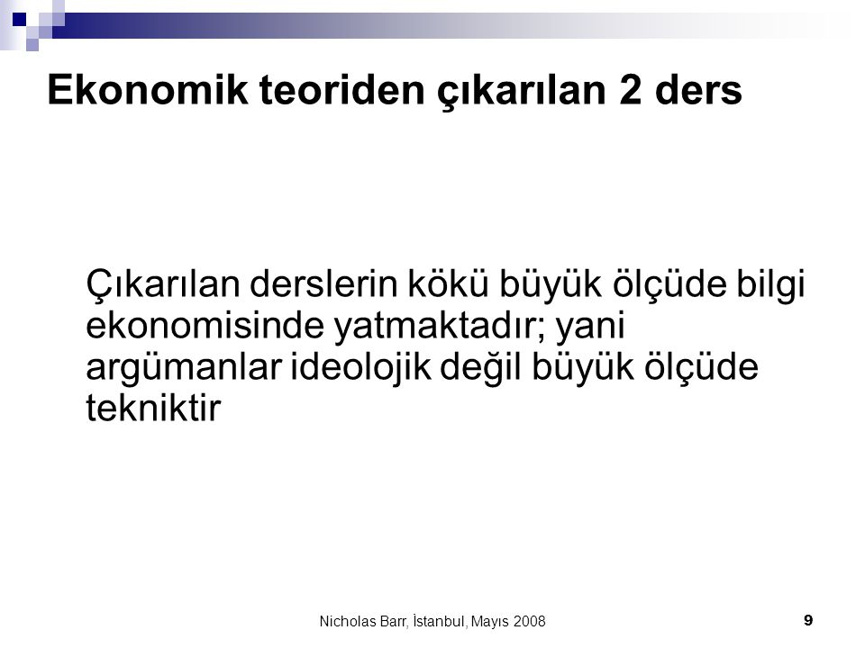 Nicholas Barr, İstanbul, Mayıs 2008 9 Ekonomik teoriden çıkarılan 2 ders Çıkarılan derslerin kökü büyük ölçüde bilgi ekonomisinde yatmaktadır; yani ar