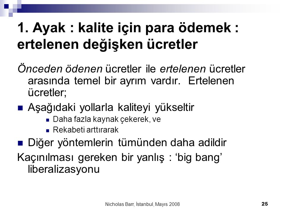 Nicholas Barr, İstanbul, Mayıs 2008 25 1. Ayak : kalite için para ödemek : ertelenen değişken ücretler Önceden ödenen ücretler ile ertelenen ücretler