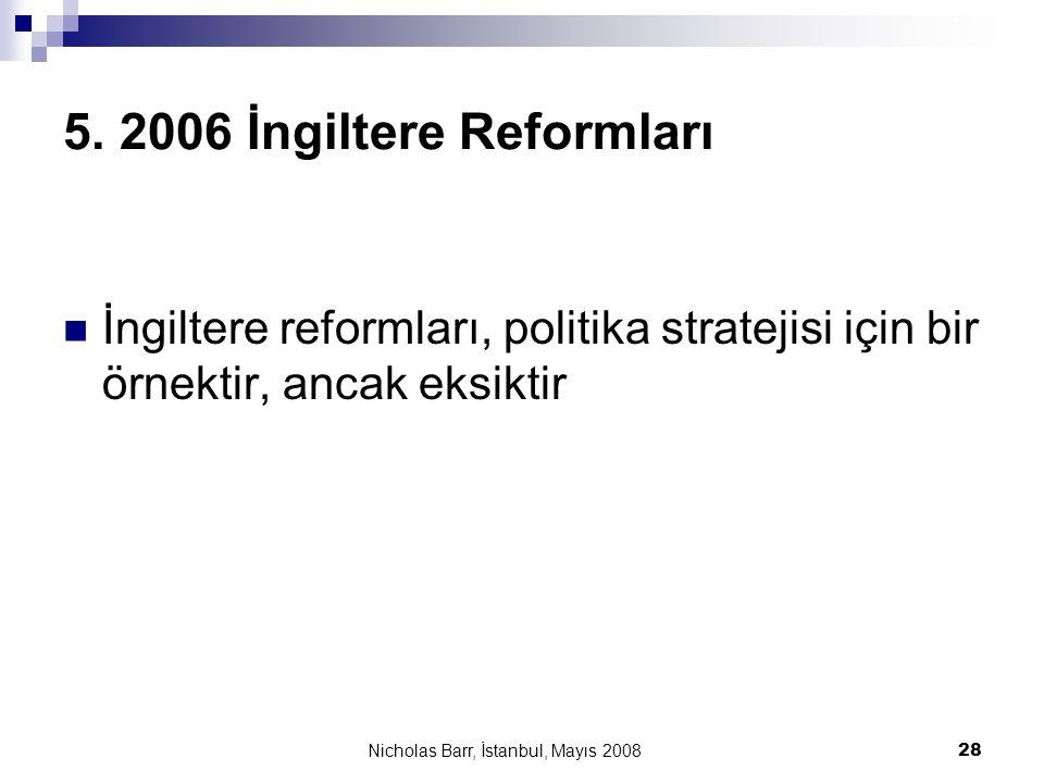 Nicholas Barr, İstanbul, Mayıs 2008 28 5. 2006 İngiltere Reformları  İngiltere reformları, politika stratejisi için bir örnektir, ancak eksiktir