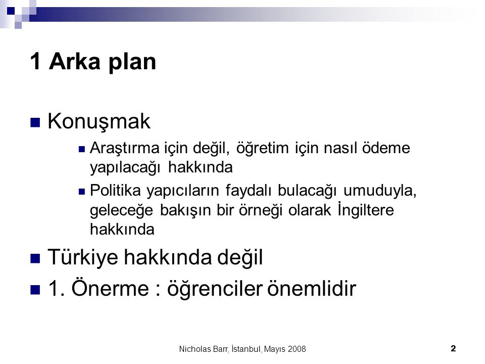 Nicholas Barr, İstanbul, Mayıs 2008 2 1 Arka plan  Konuşmak  Araştırma için değil, öğretim için nasıl ödeme yapılacağı hakkında  Politika yapıcılar