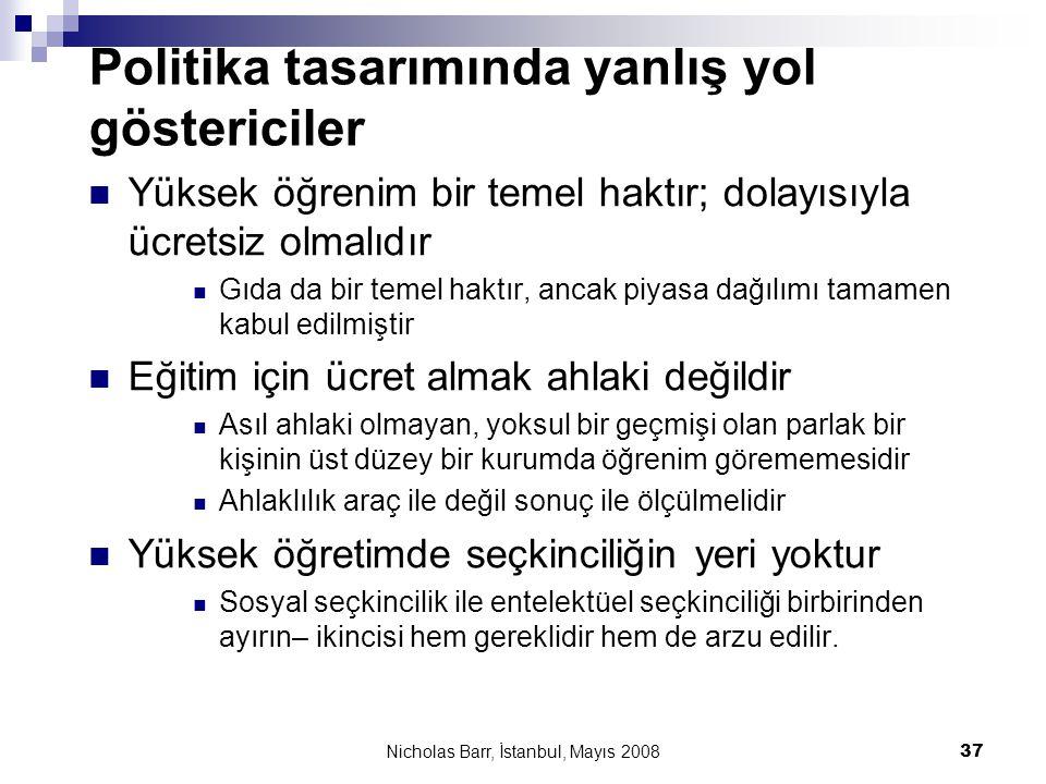 Nicholas Barr, İstanbul, Mayıs 2008 37 Politika tasarımında yanlış yol göstericiler  Yüksek öğrenim bir temel haktır; dolayısıyla ücretsiz olmalıdır
