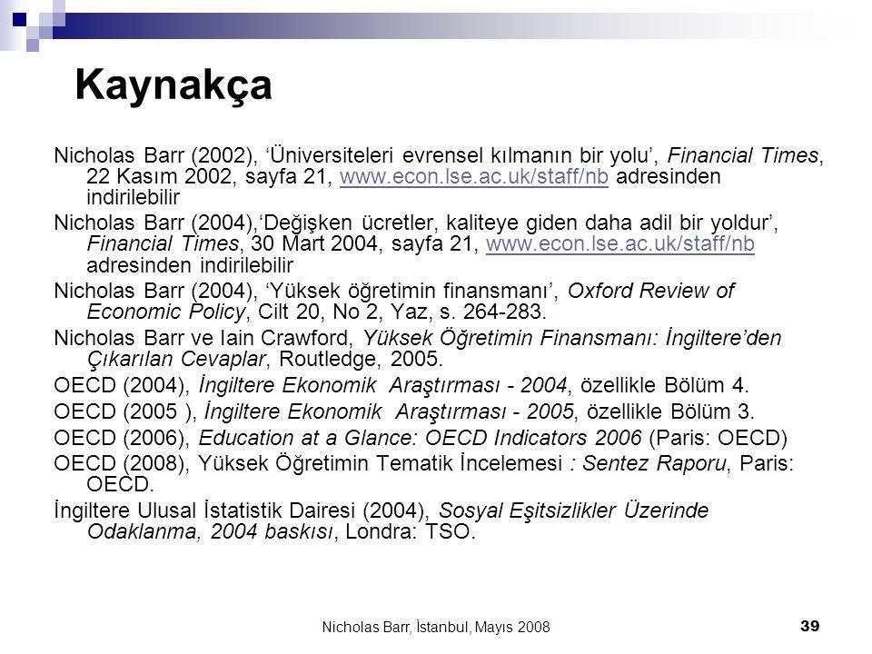 Nicholas Barr, İstanbul, Mayıs 2008 39 Kaynakça Nicholas Barr (2002), 'Üniversiteleri evrensel kılmanın bir yolu', Financial Times, 22 Kasım 2002, say