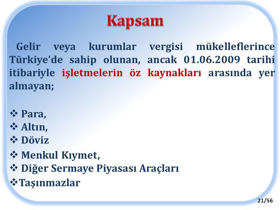 Gelir veya kurumlar vergisi mükelleflerince Türkiye'de sahip olunan, ancak 01.06.2009 tarihi itibariyle işletmelerin öz kaynakları arasında yer almaya