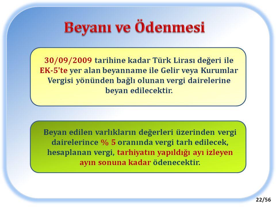 22/56 30/09/2009 tarihine kadar Türk Lirası değeri ile EK-5'te yer alan beyanname ile Gelir veya Kurumlar Vergisi yönünden bağlı olunan vergi daireler