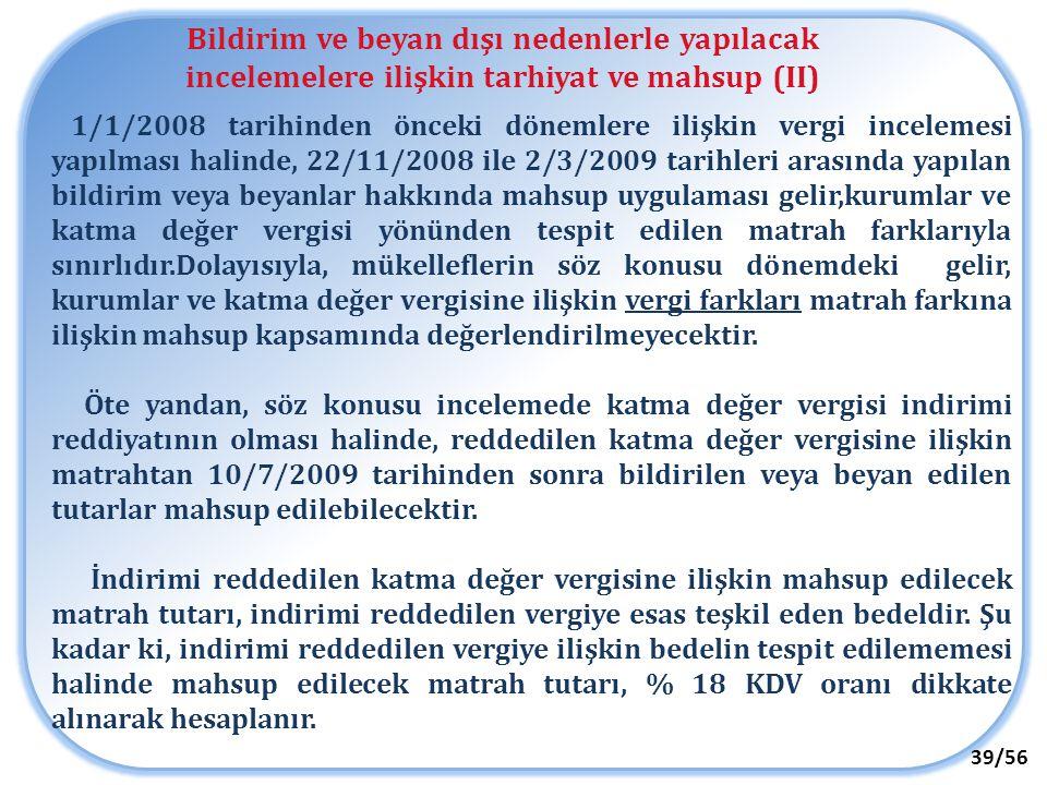 Bildirim ve beyan dışı nedenlerle yapılacak incelemelere ilişkin tarhiyat ve mahsup (II) 39/56 1/1/2008 tarihinden önceki dönemlere ilişkin vergi ince