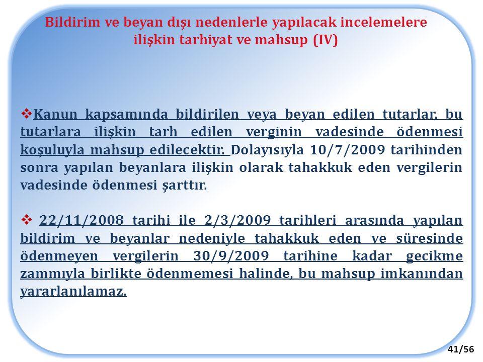 Bildirim ve beyan dışı nedenlerle yapılacak incelemelere ilişkin tarhiyat ve mahsup (IV) 41/56  Kanun kapsamında bildirilen veya beyan edilen tutarla