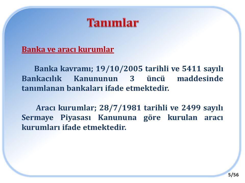 Banka ve aracı kurumlar Banka kavramı; 19/10/2005 tarihli ve 5411 sayılı Bankacılık Kanununun 3 üncü maddesinde tanımlanan bankaları ifade etmektedir.