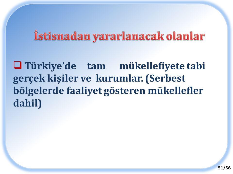  Türkiye'de tam mükellefiyete tabi gerçek kişiler ve kurumlar. (Serbest bölgelerde faaliyet gösteren mükellefler dahil) 51/56