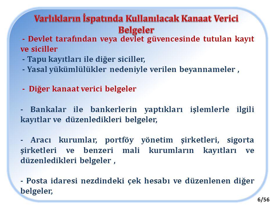 - Noter gibi kurum ve kuruluşların düzenledikleri senetler ve sözleşmeler ile diğer kayıt ve belgeler, - Defter tutan mükelleflerin kayıtları ile bu kayıtlarda yer alan ve Vergi Usul Kanununun ikinci kitabının üçüncü kısmında belirtilen belgeler ile muadili belgeler, - Şirketlerin ortaklık ve kooperatiflerin üyelik kayıtları, -Bilgi değişiminde bulunulan yabancı ülkelerde yetkili makamlardan alınarak mahallindeki Türk elçilik ya da konsoloslukları, yoksa mahallindeki Türk menfaatini koruyan ülkenin aynı nitelikteki temsilcileri tarafından tasdik olunan belgeler, 7/56