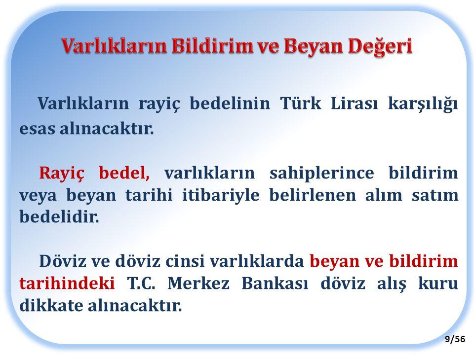 Varlıkların rayiç bedelinin Türk Lirası karşılığı esas alınacaktır. Rayiç bedel, varlıkların sahiplerince bildirim veya beyan tarihi itibariyle belirl
