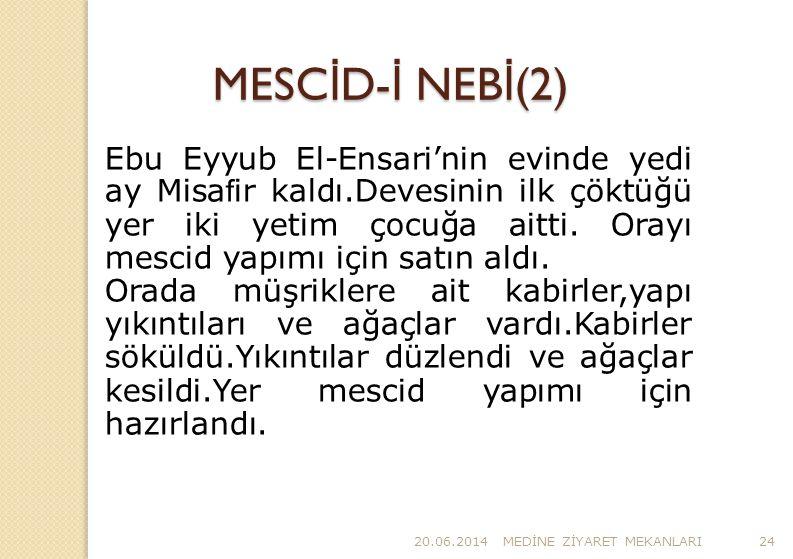 20.06.2014MED İ NE Z İ YARET MEKANLARI24 MESC İ D- İ NEB İ (2) Ebu Eyyub El-Ensari'nin evinde yedi ay Misa f ir kaldı.Devesinin ilk çöktüğü yer iki ye