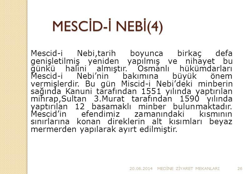 20.06.2014MED İ NE Z İ YARET MEKANLARI26 MESC İ D- İ NEB İ (4) Mescid-i Nebi,tarih boyunca birkaç defa genişletilmiş yeniden yapılmış ve nihayet bu gü