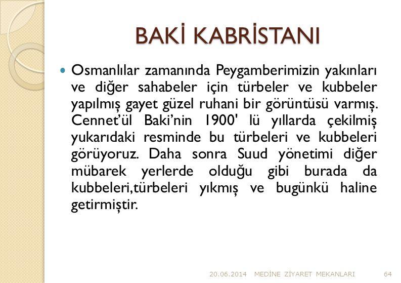 BAK İ KABR İ STANI  Osmanlılar zamanında Peygamberimizin yakınları ve di ğ er sahabeler için türbeler ve kubbeler yapılmış gayet güzel ruhani bir gör