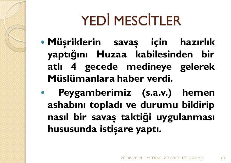 YED İ MESC İ TLER  Müşriklerin savaş için hazırlık yaptı ğ ını Huzaa kabilesinden bir atlı 4 gecede medineye gelerek Müslümanlara haber verdi.  Peyg