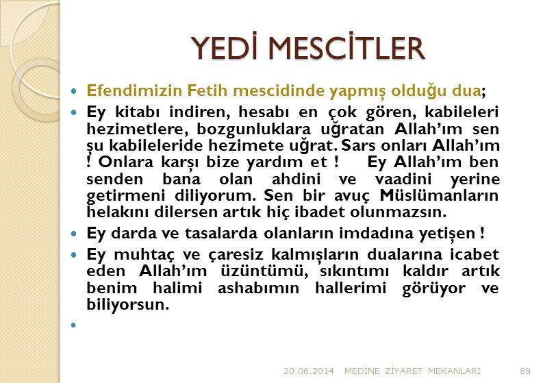 YED İ MESC İ TLER  Efendimizin Fetih mescidinde yapmış oldu ğ u dua;  Ey kitabı indiren, hesabı en çok gören, kabileleri hezimetlere, bozgunluklara