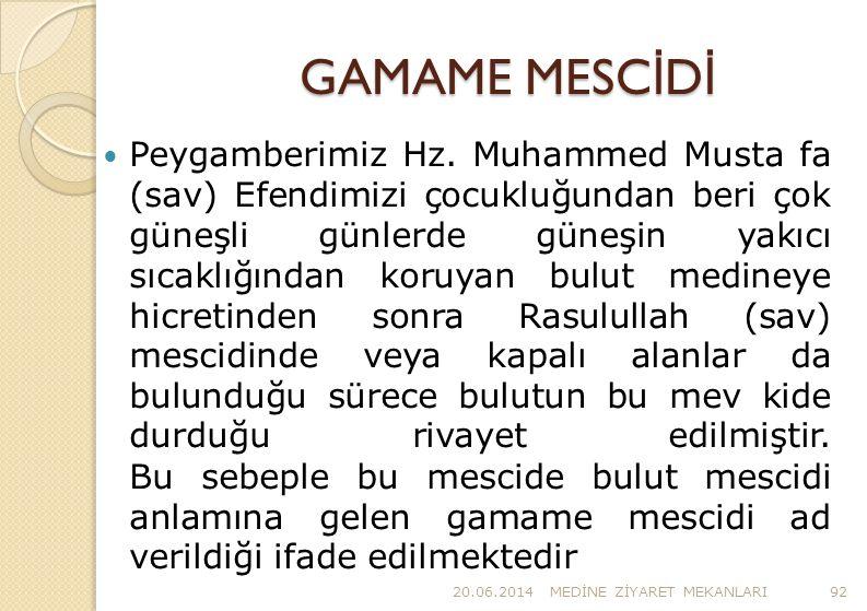 GAMAME MESC İ D İ  Peygamberimiz Hz. Muhammed Musta fa (sav) Efendimizi çocukluğundan beri çok güneşli günlerde güneşin yakıcı sıcaklığından koruyan