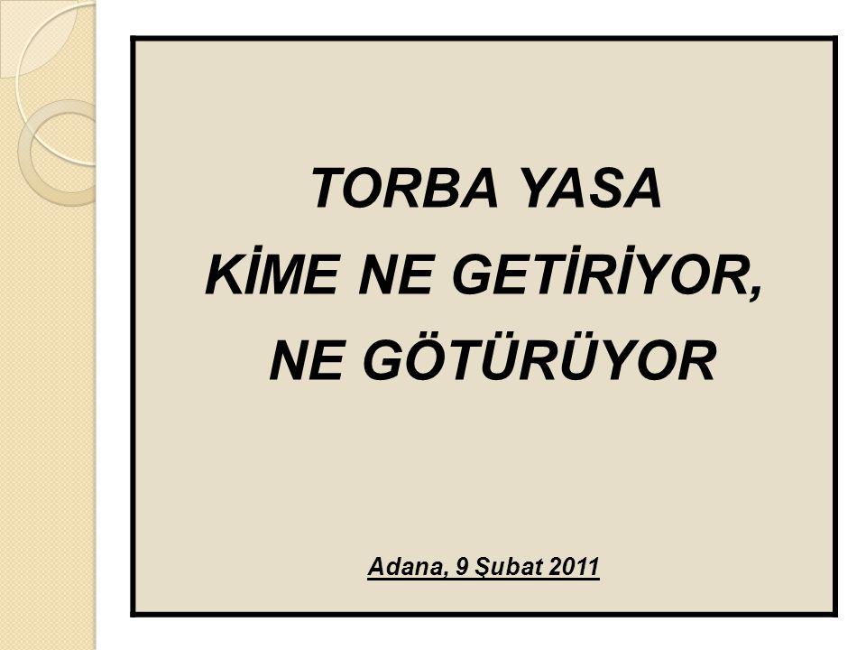 TORBA YASA KİME NE GETİRİYOR, NE GÖTÜRÜYOR Adana, 9 Şubat 2011