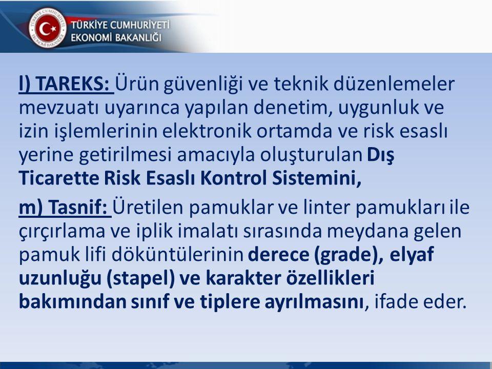 l) TAREKS: Ürün güvenliği ve teknik düzenlemeler mevzuatı uyarınca yapılan denetim, uygunluk ve izin işlemlerinin elektronik ortamda ve risk esaslı ye