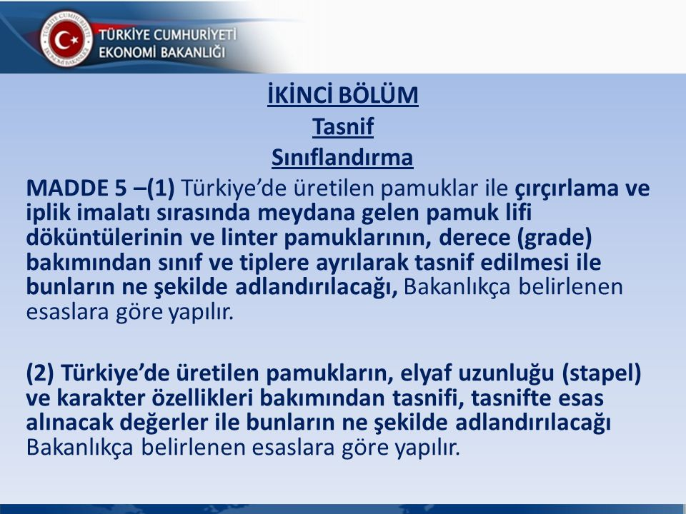 İKİNCİ BÖLÜM Tasnif Sınıflandırma MADDE 5 –(1) Türkiye'de üretilen pamuklar ile çırçırlama ve iplik imalatı sırasında meydana gelen pamuk lifi döküntü