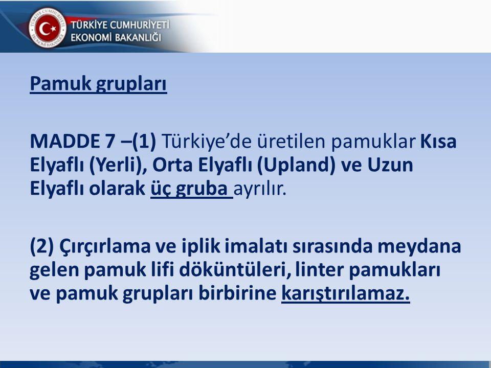 Pamuk grupları MADDE 7 –(1) Türkiye'de üretilen pamuklar Kısa Elyaflı (Yerli), Orta Elyaflı (Upland) ve Uzun Elyaflı olarak üç gruba ayrılır. (2) Çırç