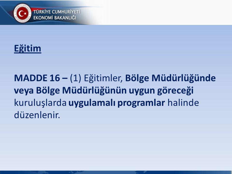 Eğitim MADDE 16 – (1) Eğitimler, Bölge Müdürlüğünde veya Bölge Müdürlüğünün uygun göreceği kuruluşlarda uygulamalı programlar halinde düzenlenir.