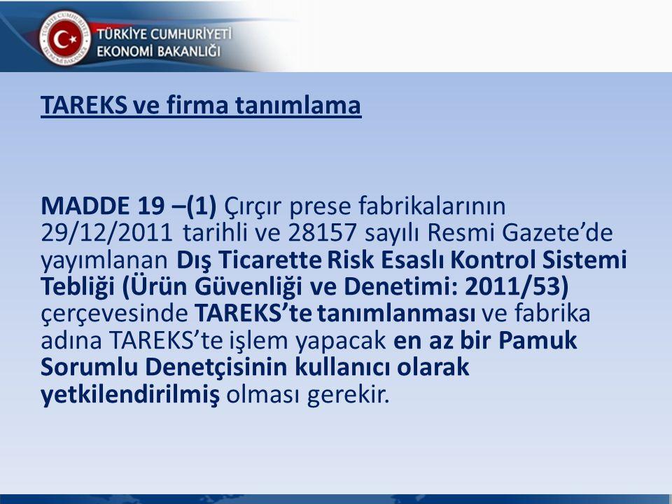TAREKS ve firma tanımlama MADDE 19 –(1) Çırçır prese fabrikalarının 29/12/2011 tarihli ve 28157 sayılı Resmi Gazete'de yayımlanan Dış Ticarette Risk E