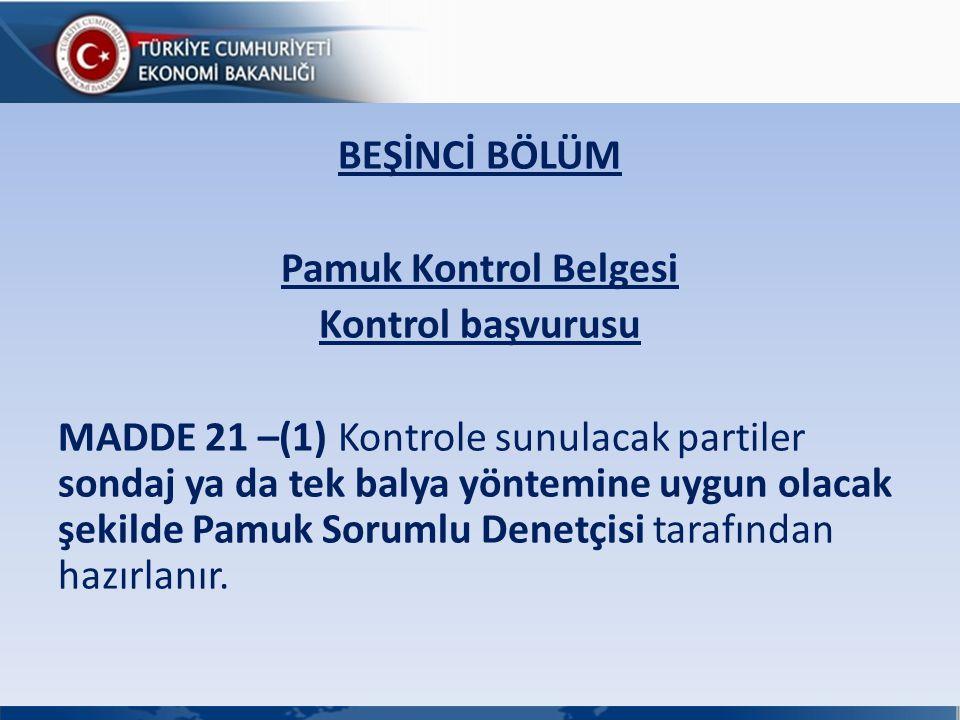 BEŞİNCİ BÖLÜM Pamuk Kontrol Belgesi Kontrol başvurusu MADDE 21 –(1) Kontrole sunulacak partiler sondaj ya da tek balya yöntemine uygun olacak şekilde