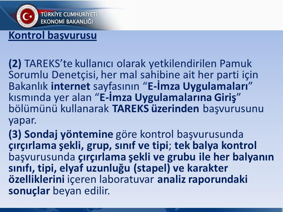 Kontrol başvurusu (2) TAREKS'te kullanıcı olarak yetkilendirilen Pamuk Sorumlu Denetçisi, her mal sahibine ait her parti için Bakanlık internet sayfas