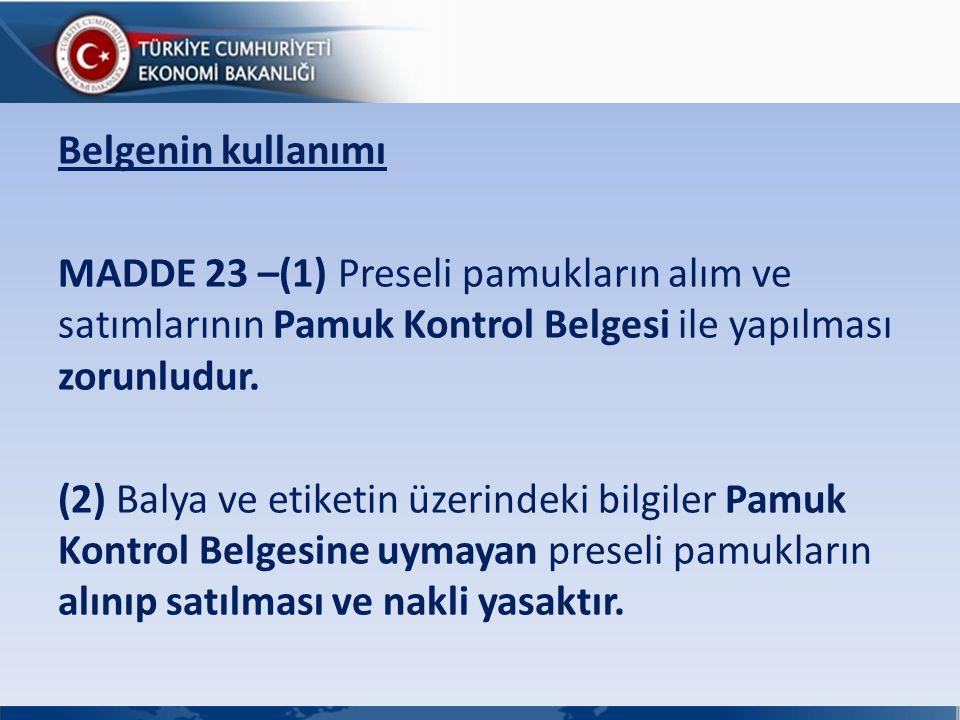 Belgenin kullanımı MADDE 23 –(1) Preseli pamukların alım ve satımlarının Pamuk Kontrol Belgesi ile yapılması zorunludur. (2) Balya ve etiketin üzerind