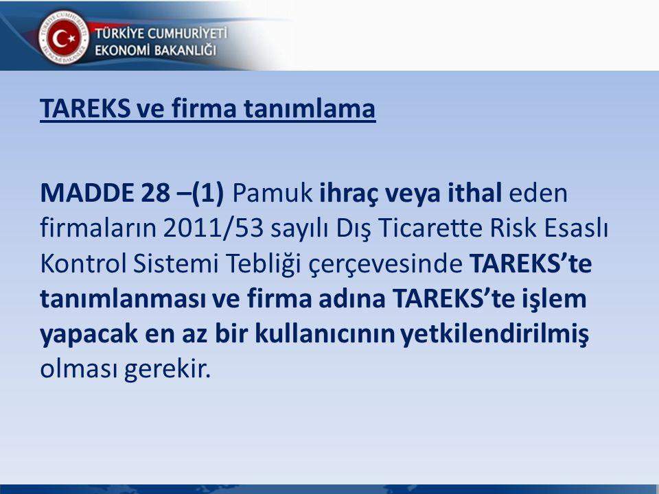 TAREKS ve firma tanımlama MADDE 28 –(1) Pamuk ihraç veya ithal eden firmaların 2011/53 sayılı Dış Ticarette Risk Esaslı Kontrol Sistemi Tebliği çerçev