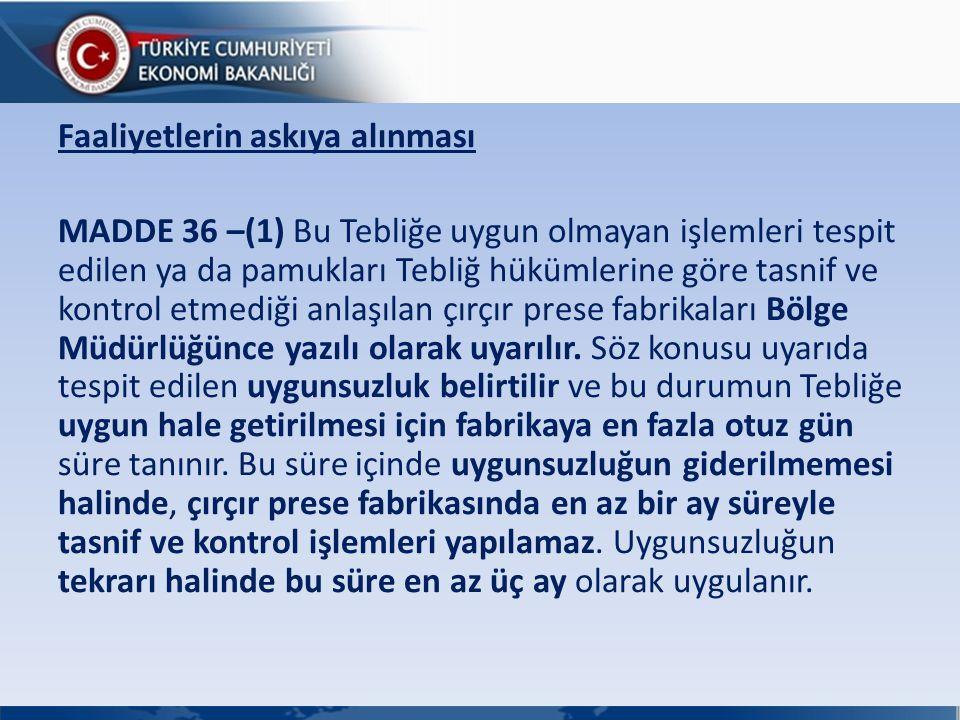 Faaliyetlerin askıya alınması MADDE 36 –(1) Bu Tebliğe uygun olmayan işlemleri tespit edilen ya da pamukları Tebliğ hükümlerine göre tasnif ve kontrol