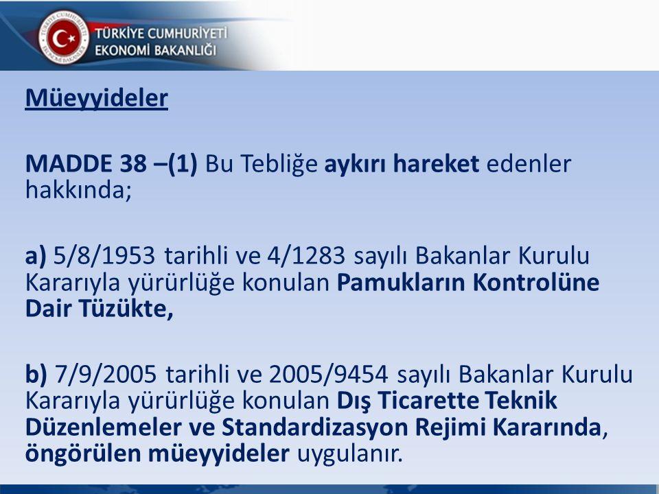 Müeyyideler MADDE 38 –(1) Bu Tebliğe aykırı hareket edenler hakkında; a) 5/8/1953 tarihli ve 4/1283 sayılı Bakanlar Kurulu Kararıyla yürürlüğe konulan