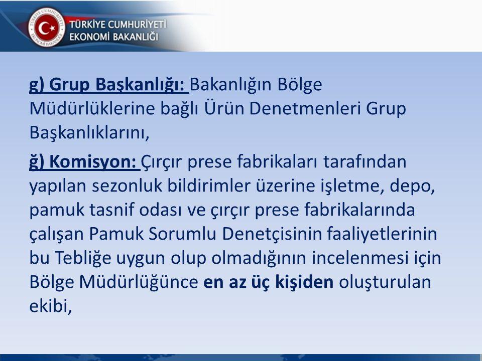 g) Grup Başkanlığı: Bakanlığın Bölge Müdürlüklerine bağlı Ürün Denetmenleri Grup Başkanlıklarını, ğ) Komisyon: Çırçır prese fabrikaları tarafından yap